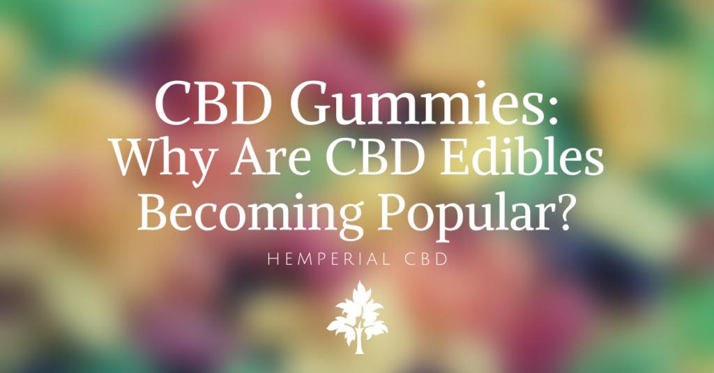 CBD Gummies Why Are CBD Edibles Becoming So Popular