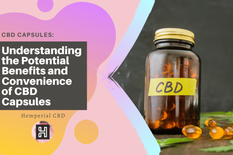 CBD Capsules Understanding the Potential Benefits and Convenience of CBD Capsules