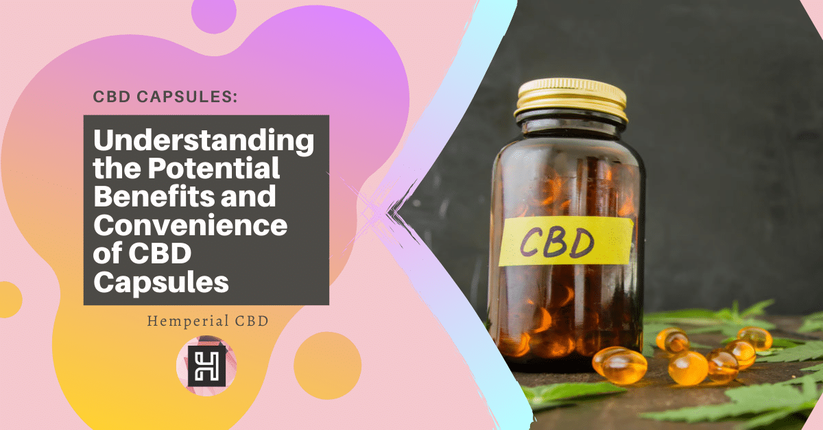 CBD Capsules: Understanding the Potential Benefits and Convenience of CBD Capsules