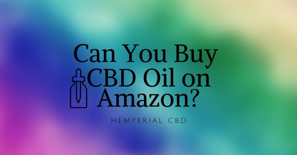 Can You Buy CBD Oil on Amazon