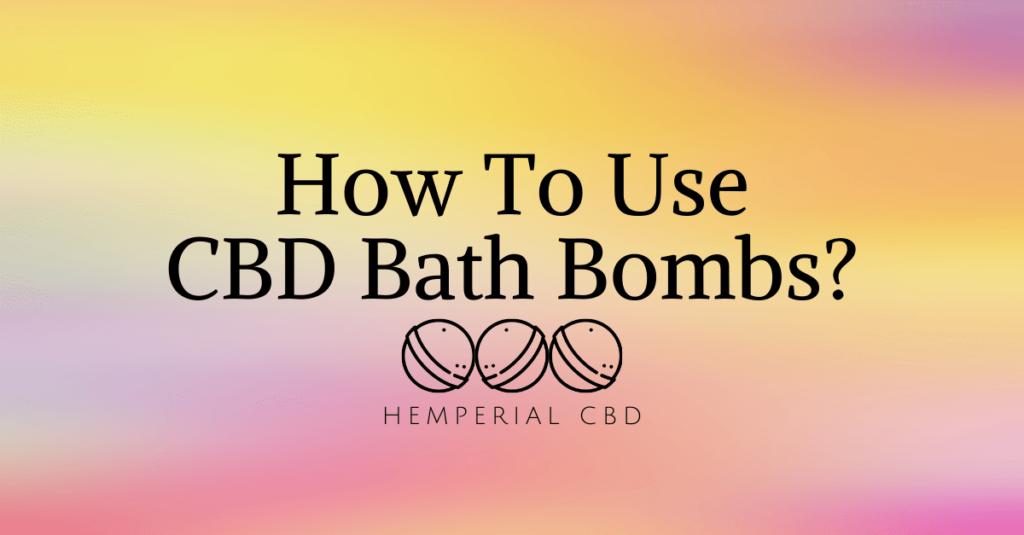 How to Use CBD Bath Bombs